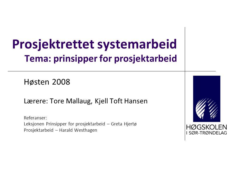 Prosjektrettet systemarbeid Tema: prinsipper for prosjektarbeid