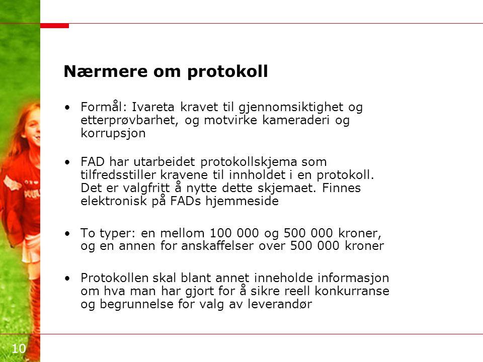 Nærmere om protokoll Formål: Ivareta kravet til gjennomsiktighet og etterprøvbarhet, og motvirke kameraderi og korrupsjon.