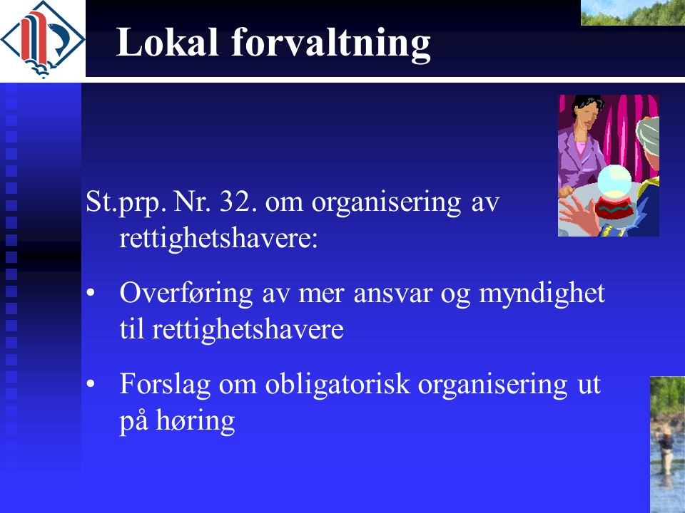 Lokal forvaltning St.prp. Nr. 32. om organisering av rettighetshavere: