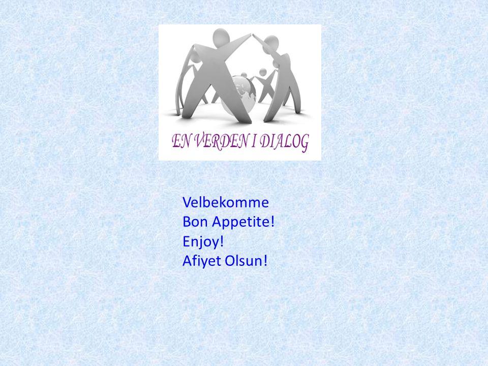 Velbekomme Bon Appetite! Enjoy! Afiyet Olsun!