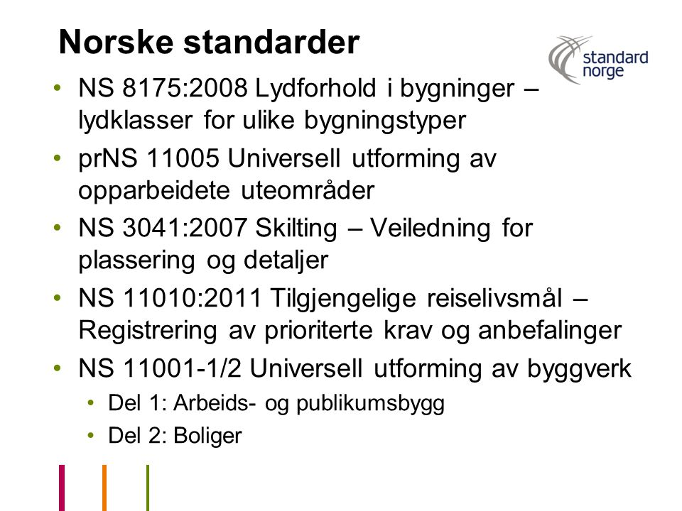 Norske standarder NS 8175:2008 Lydforhold i bygninger – lydklasser for ulike bygningstyper.
