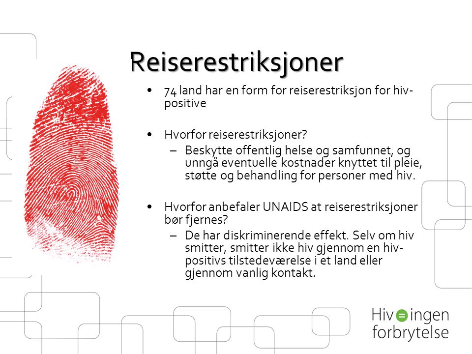 Reiserestriksjoner 74 land har en form for reiserestriksjon for hiv-positive. Hvorfor reiserestriksjoner