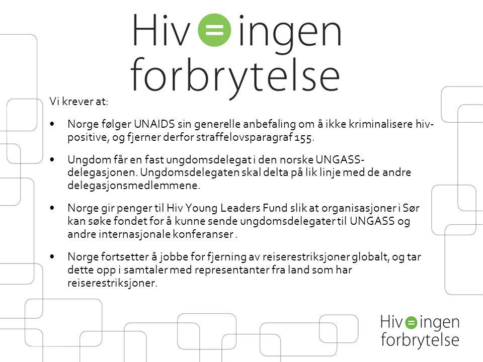Vi krever at: Norge følger UNAIDS sin generelle anbefaling om å ikke kriminalisere hiv- positive, og fjerner derfor straffelovsparagraf 155.