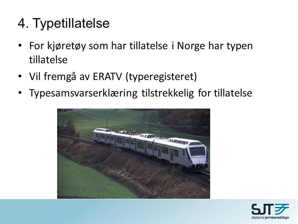 4. Typetillatelse For kjøretøy som har tillatelse i Norge har typen tillatelse. Vil fremgå av ERATV (typeregisteret)