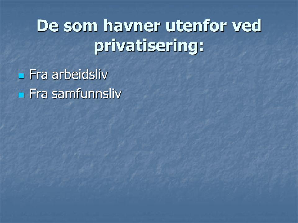 De som havner utenfor ved privatisering: