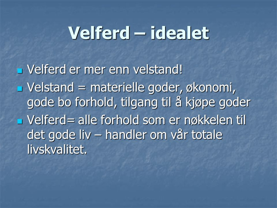 Velferd – idealet Velferd er mer enn velstand!
