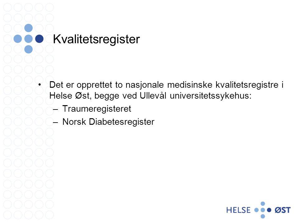 Kvalitetsregister Det er opprettet to nasjonale medisinske kvalitetsregistre i Helse Øst, begge ved Ullevål universitetssykehus: