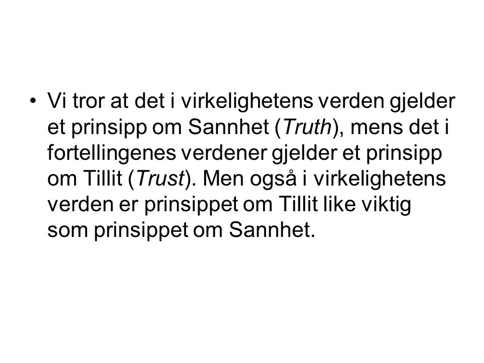 Vi tror at det i virkelighetens verden gjelder et prinsipp om Sannhet (Truth), mens det i fortellingenes verdener gjelder et prinsipp om Tillit (Trust).
