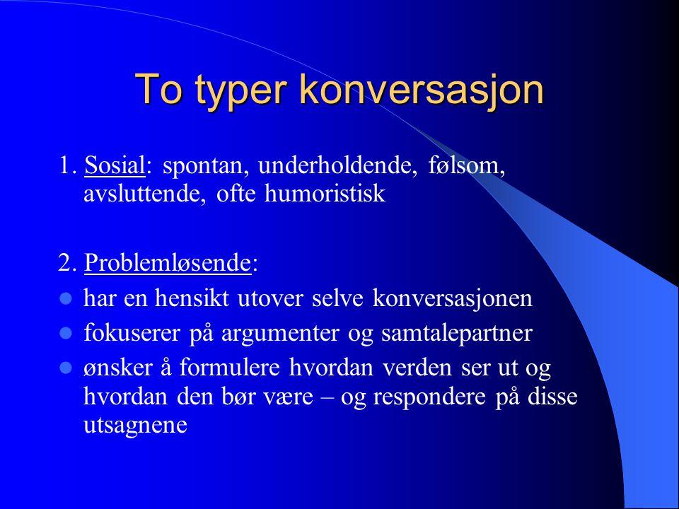 To typer konversasjon 1. Sosial: spontan, underholdende, følsom, avsluttende, ofte humoristisk. 2. Problemløsende: