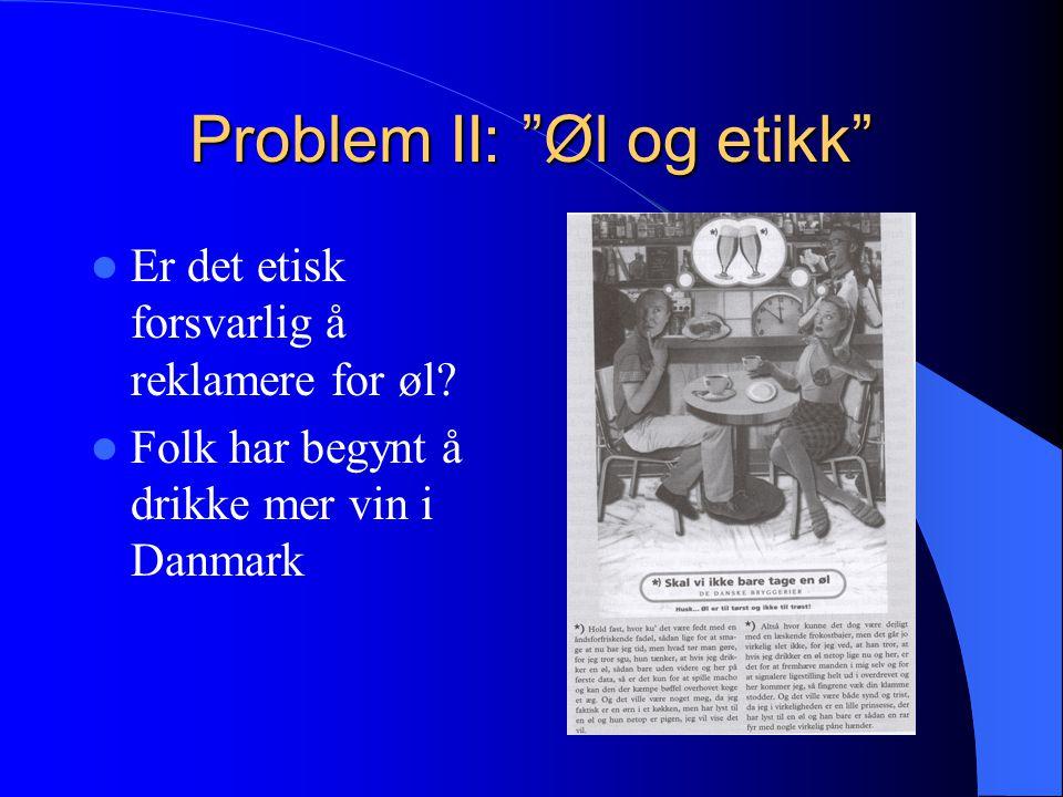 Problem II: Øl og etikk