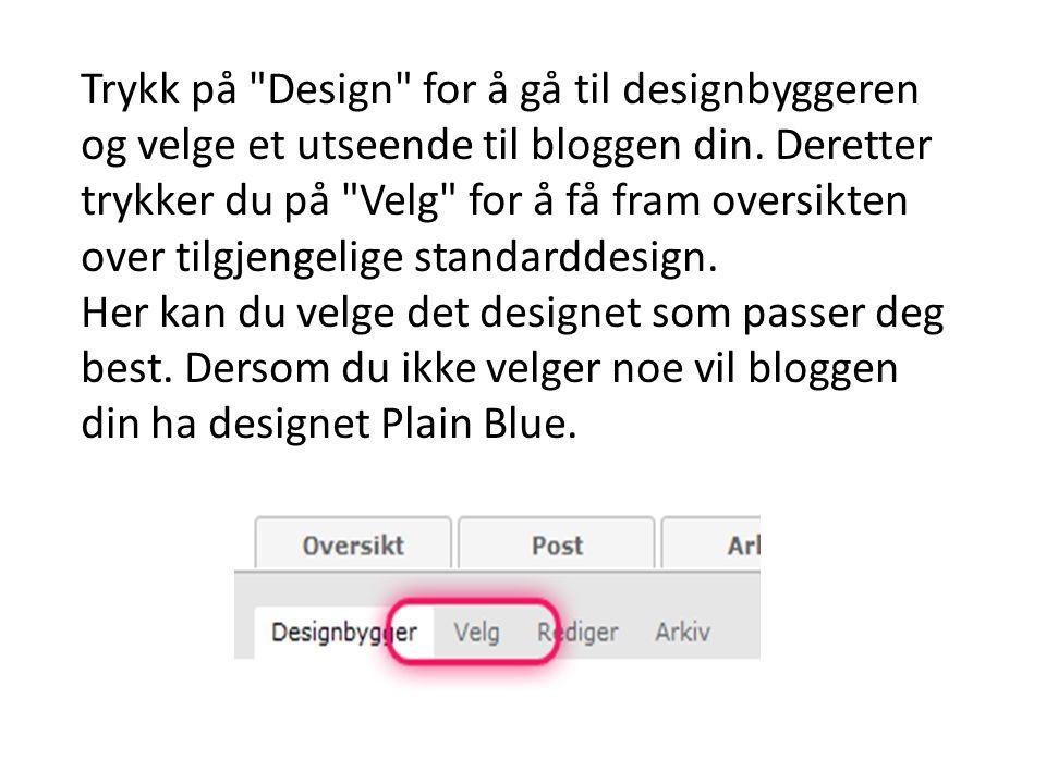 Trykk på Design for å gå til designbyggeren og velge et utseende til bloggen din. Deretter trykker du på Velg for å få fram oversikten over tilgjengelige standarddesign.