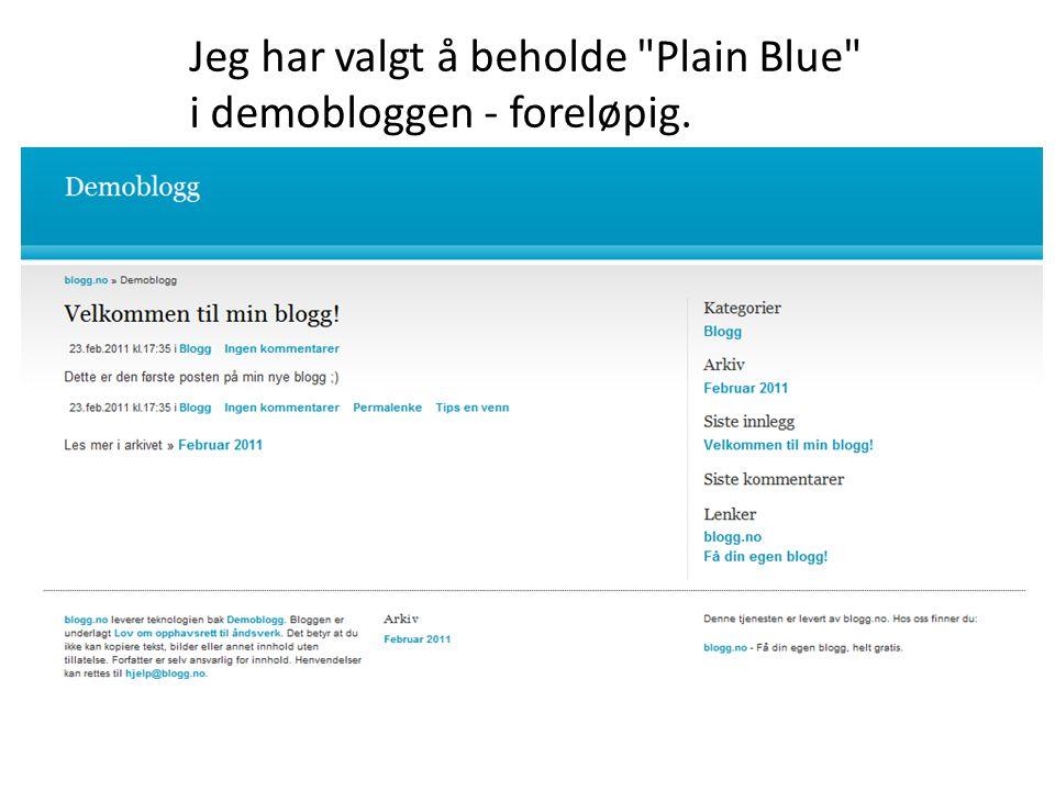 Jeg har valgt å beholde Plain Blue i demobloggen - foreløpig.