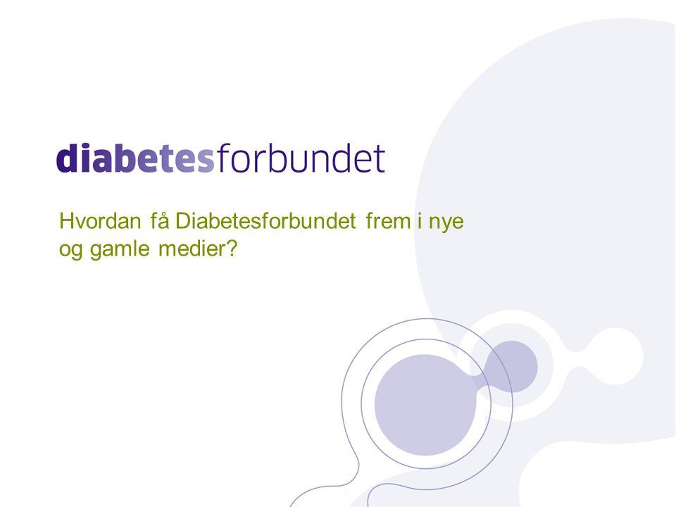 Hvordan få Diabetesforbundet frem i nye og gamle medier
