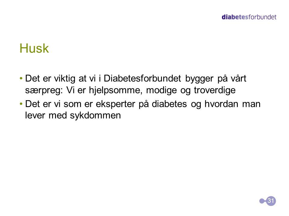 Husk Det er viktig at vi i Diabetesforbundet bygger på vårt særpreg: Vi er hjelpsomme, modige og troverdige.