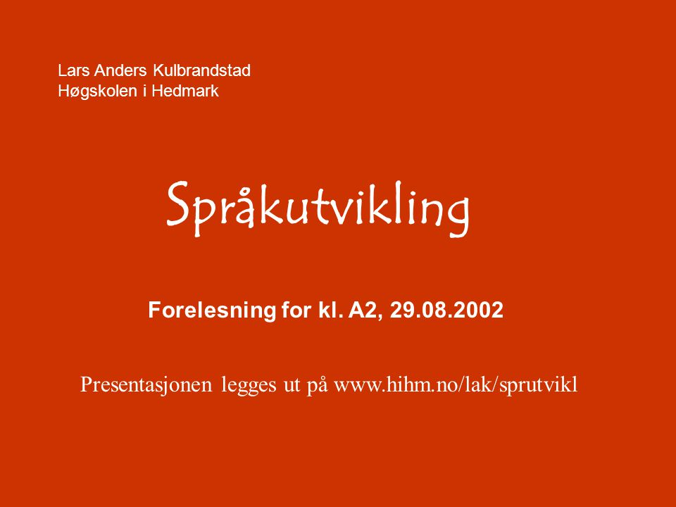 Forelesning for kl. A2, 29.08.2002 Språkutvikling