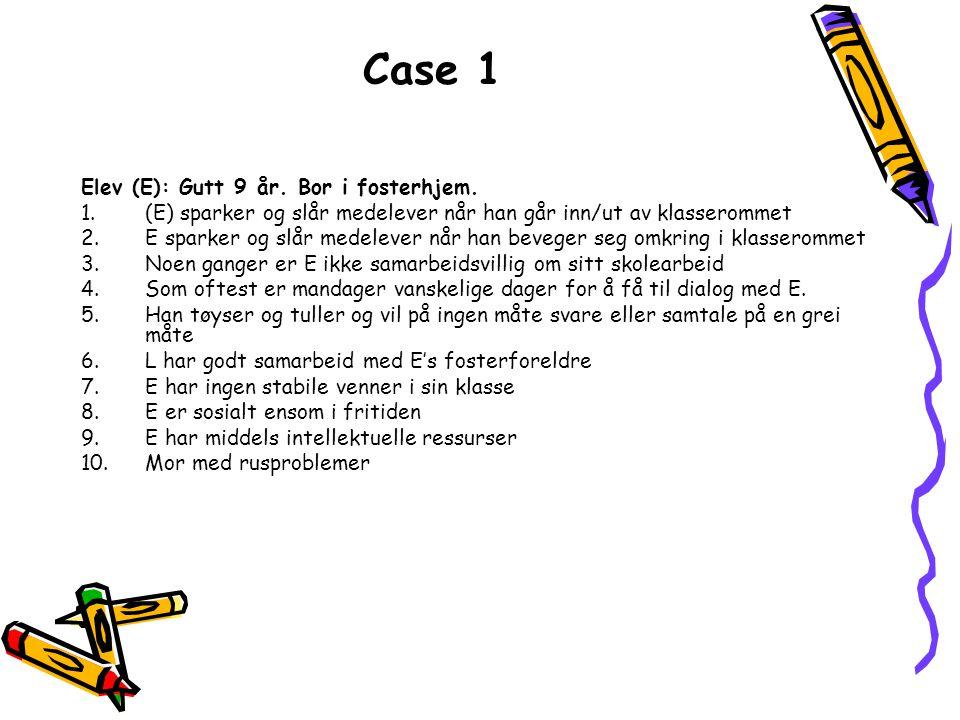 Case 1 Elev (E): Gutt 9 år. Bor i fosterhjem.