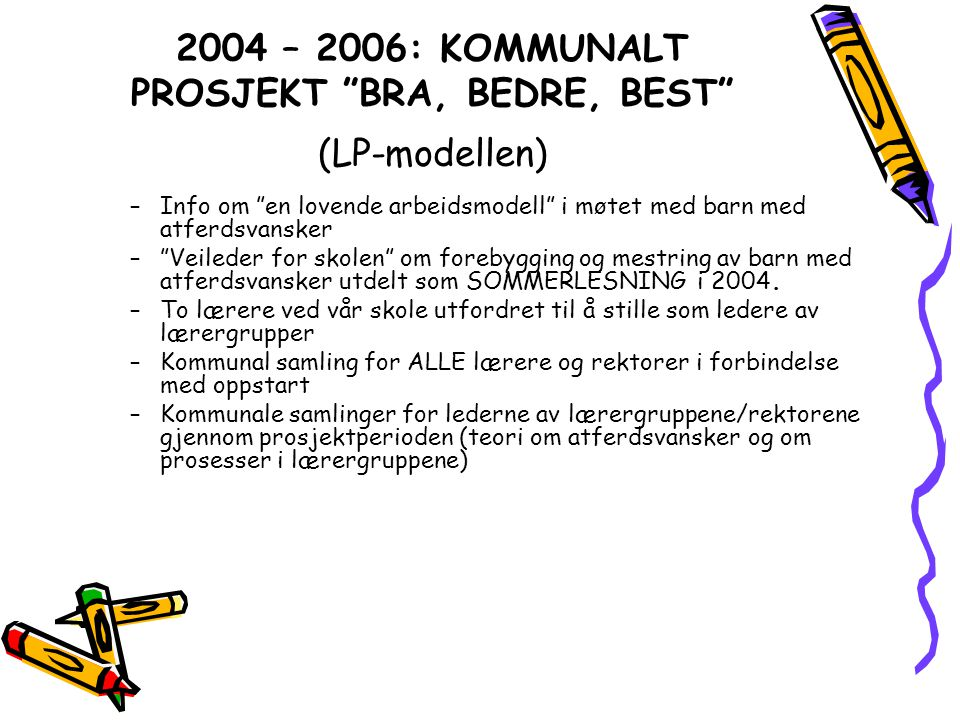 2004 – 2006: KOMMUNALT PROSJEKT BRA, BEDRE, BEST (LP-modellen)