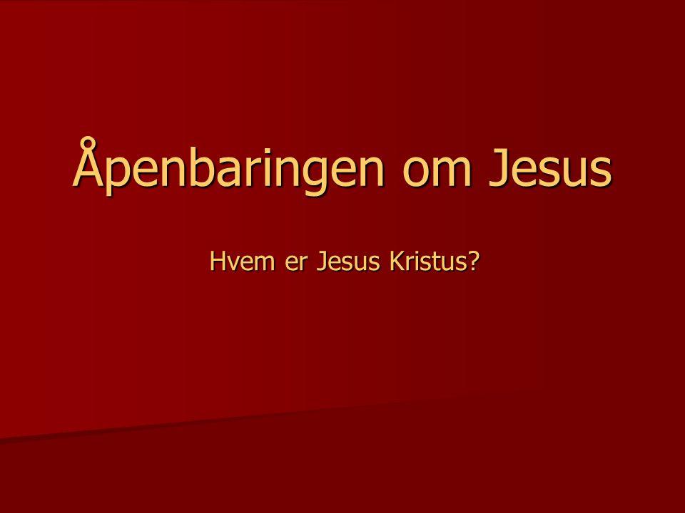Åpenbaringen om Jesus Hvem er Jesus Kristus