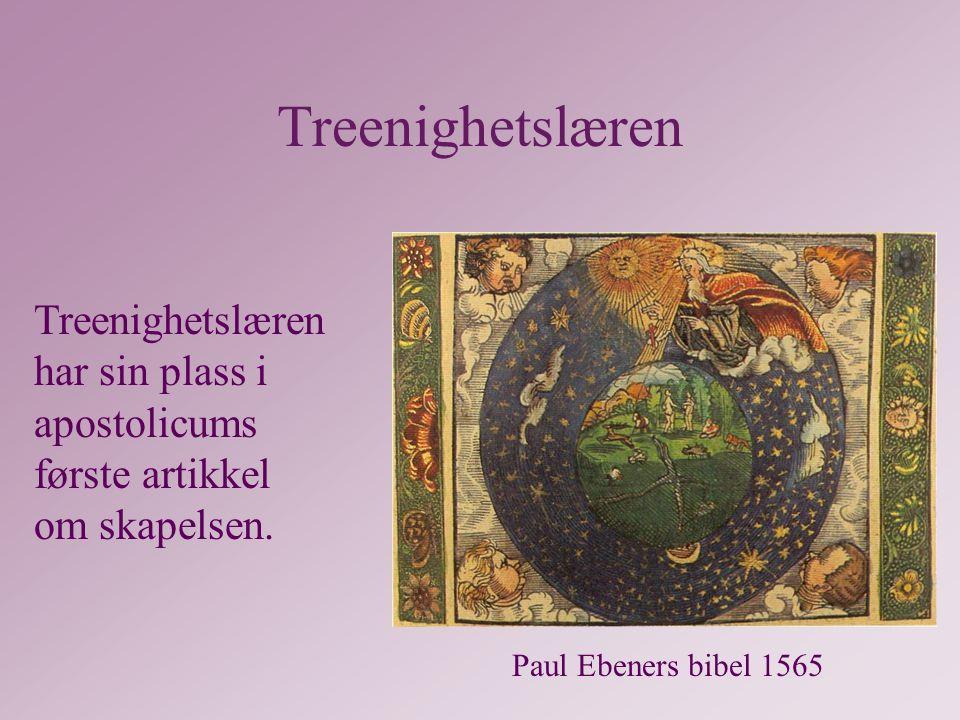 Treenighetslæren Treenighetslæren har sin plass i apostolicums første artikkel om skapelsen.