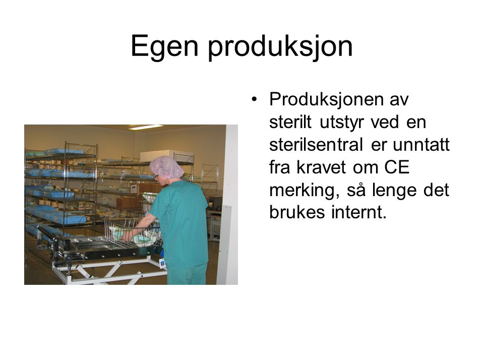 Egen produksjon Produksjonen av sterilt utstyr ved en sterilsentral er unntatt fra kravet om CE merking, så lenge det brukes internt.