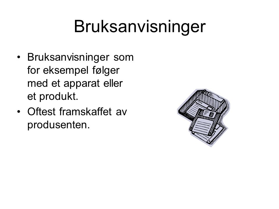 Bruksanvisninger Bruksanvisninger som for eksempel følger med et apparat eller et produkt.