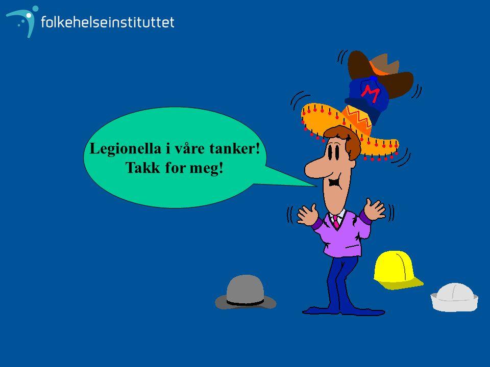 Legionella i våre tanker!