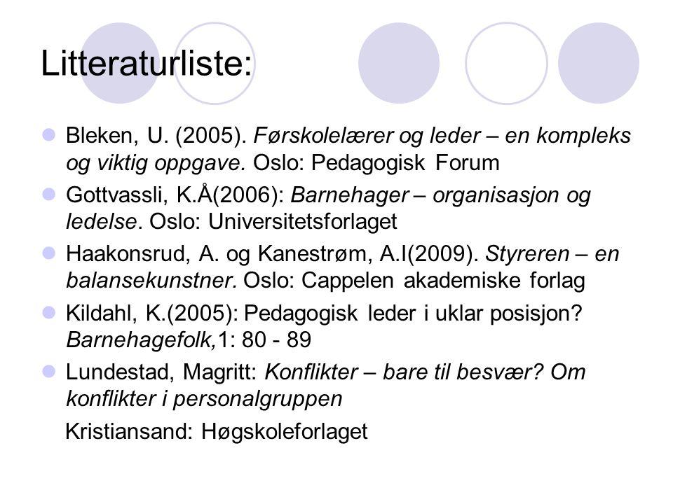 Litteraturliste: Bleken, U. (2005). Førskolelærer og leder – en kompleks og viktig oppgave. Oslo: Pedagogisk Forum.