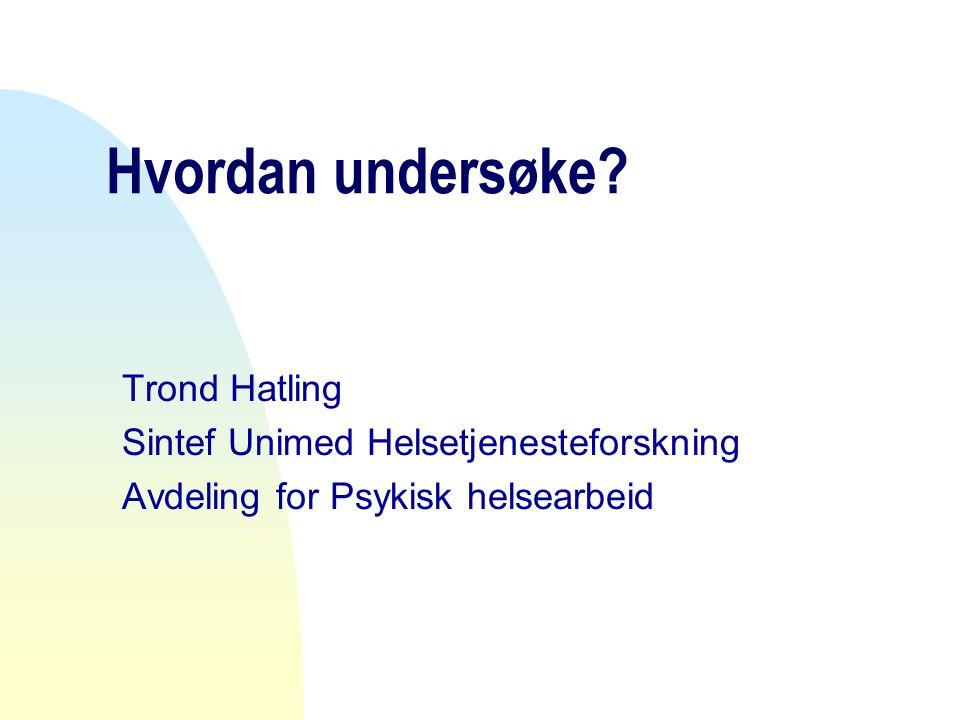 Hvordan undersøke Trond Hatling Sintef Unimed Helsetjenesteforskning