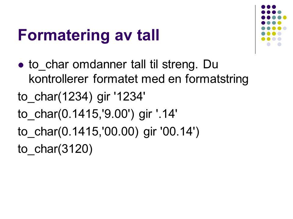 Formatering av tall to_char omdanner tall til streng. Du kontrollerer formatet med en formatstring.
