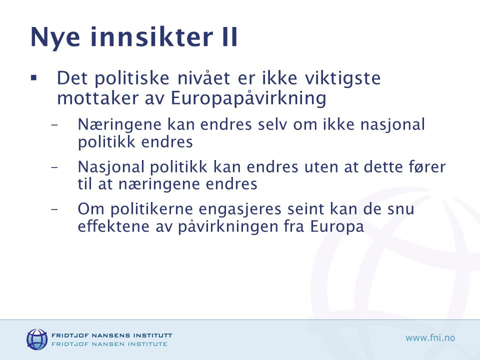 Nye innsikter II Det politiske nivået er ikke viktigste mottaker av Europapåvirkning. Næringene kan endres selv om ikke nasjonal politikk endres.