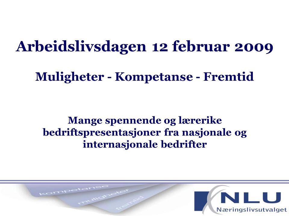 Arbeidslivsdagen 12 februar 2009 Muligheter - Kompetanse - Fremtid