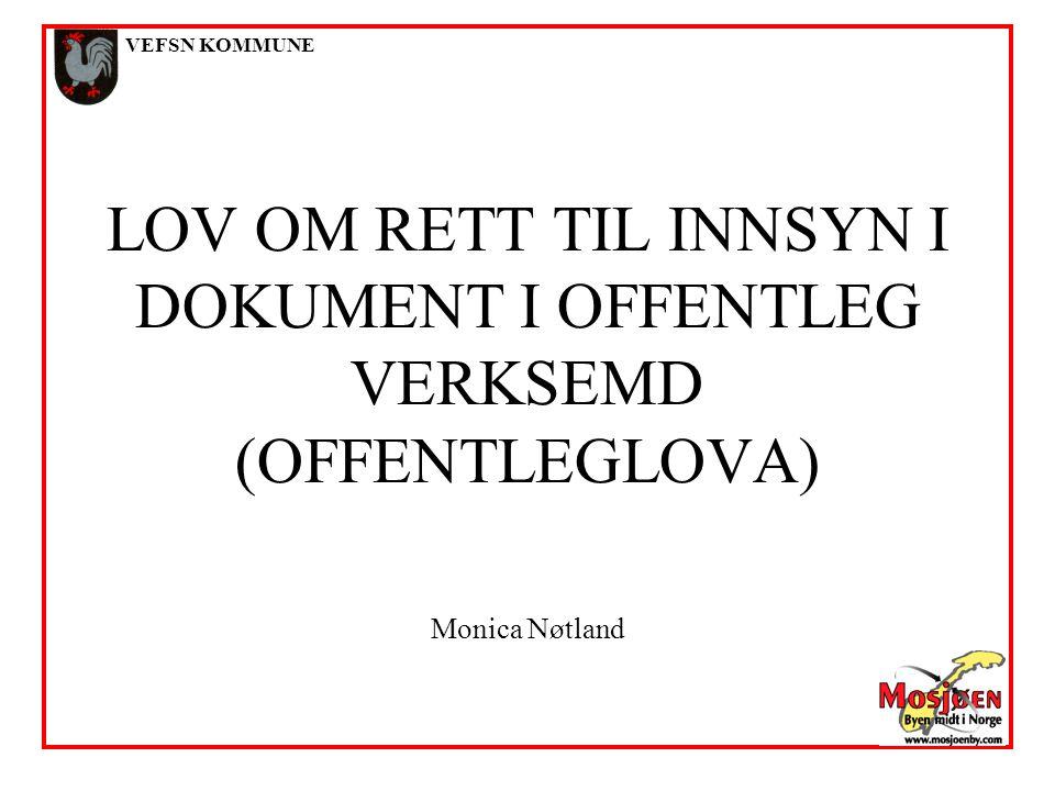 VEFSN KOMMUNE LOV OM RETT TIL INNSYN I DOKUMENT I OFFENTLEG VERKSEMD (OFFENTLEGLOVA) Monica Nøtland.