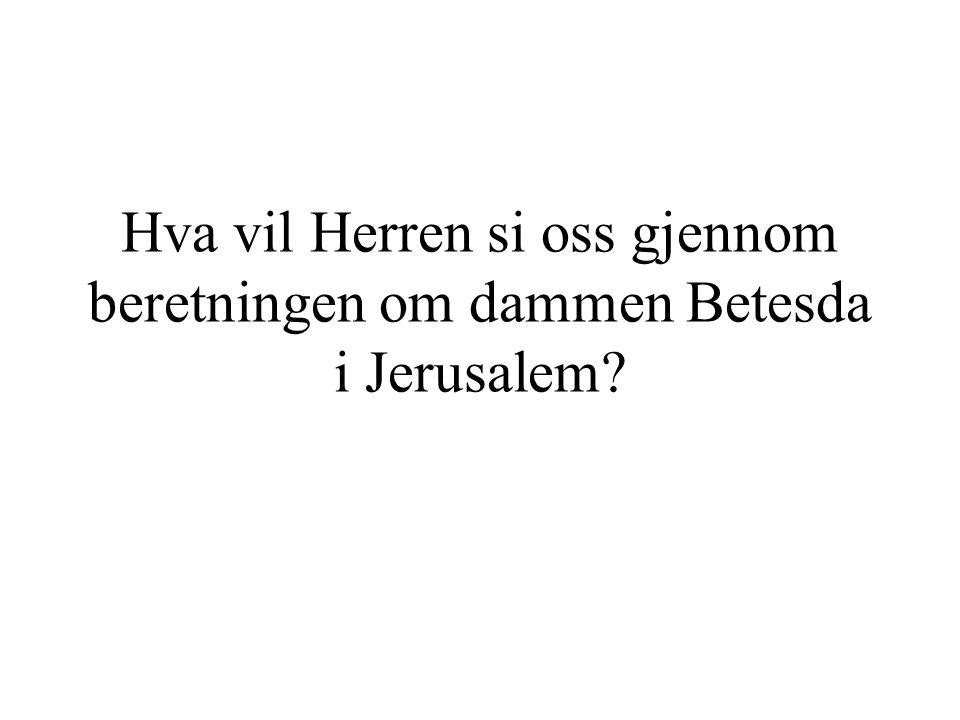 Hva vil Herren si oss gjennom beretningen om dammen Betesda i Jerusalem