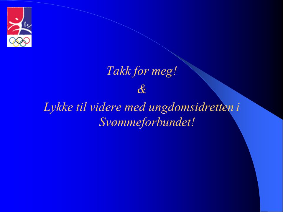 Lykke til videre med ungdomsidretten i Svømmeforbundet!