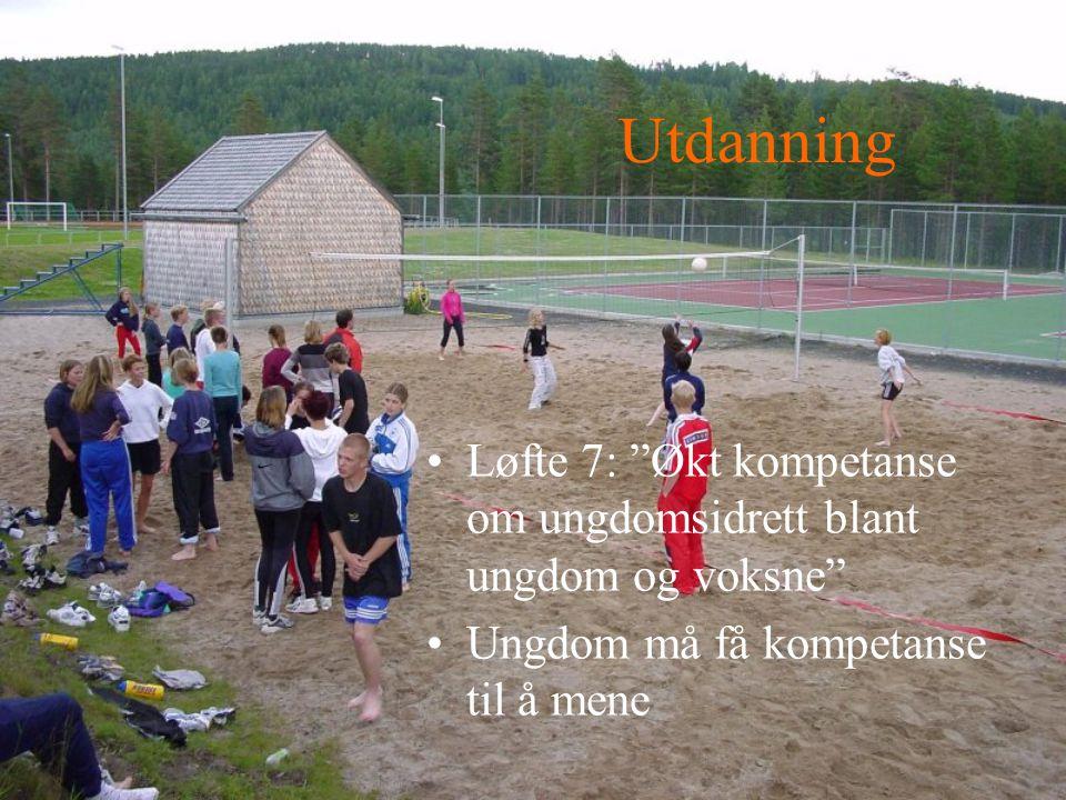 Utdanning Løfte 7: Økt kompetanse om ungdomsidrett blant ungdom og voksne Ungdom må få kompetanse til å mene.