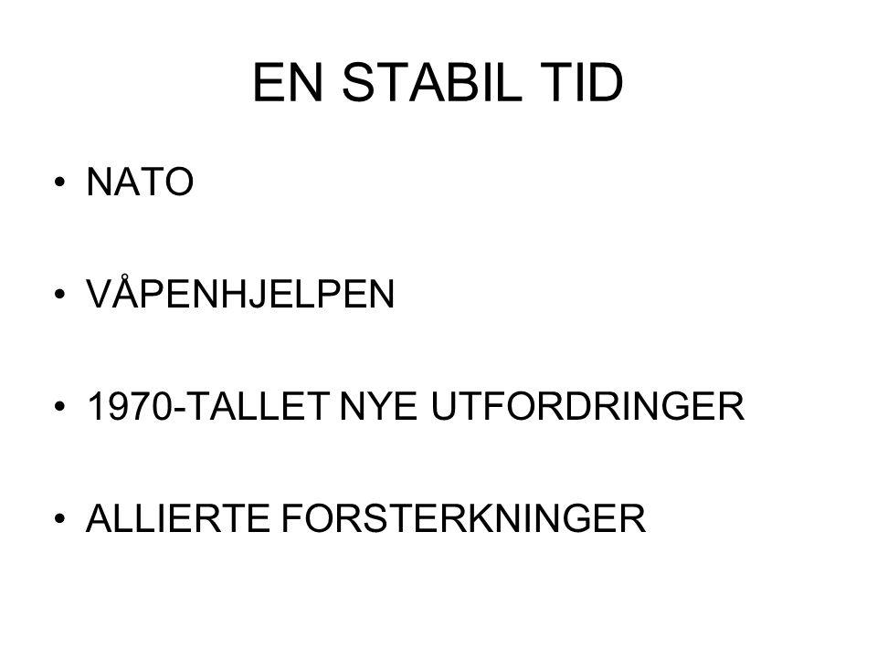 EN STABIL TID NATO VÅPENHJELPEN 1970-TALLET NYE UTFORDRINGER