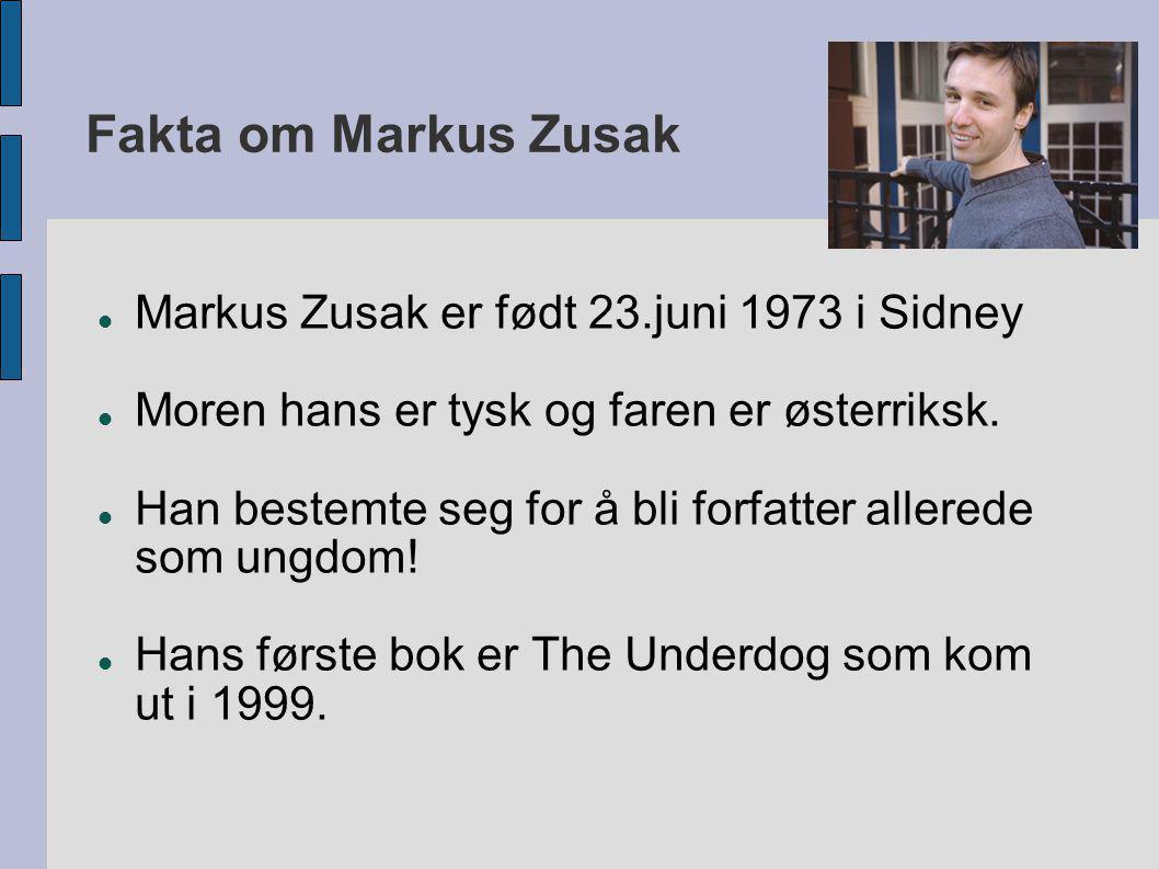 Fakta om Markus Zusak Markus Zusak er født 23.juni 1973 i Sidney