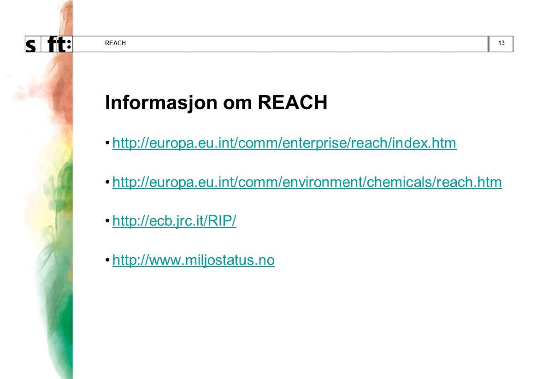 REACH Informasjon om REACH. http://europa.eu.int/comm/enterprise/reach/index.htm. http://europa.eu.int/comm/environment/chemicals/reach.htm.