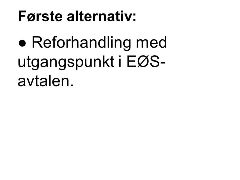 ● Reforhandling med utgangspunkt i EØS-avtalen.