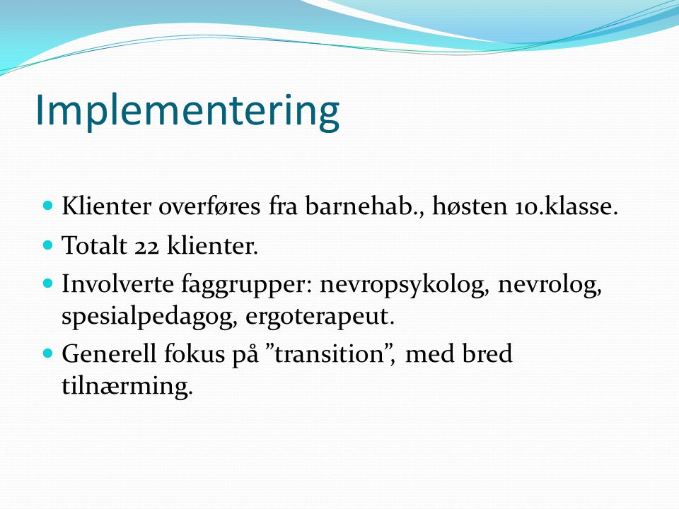 Implementering Klienter overføres fra barnehab., høsten 10.klasse.