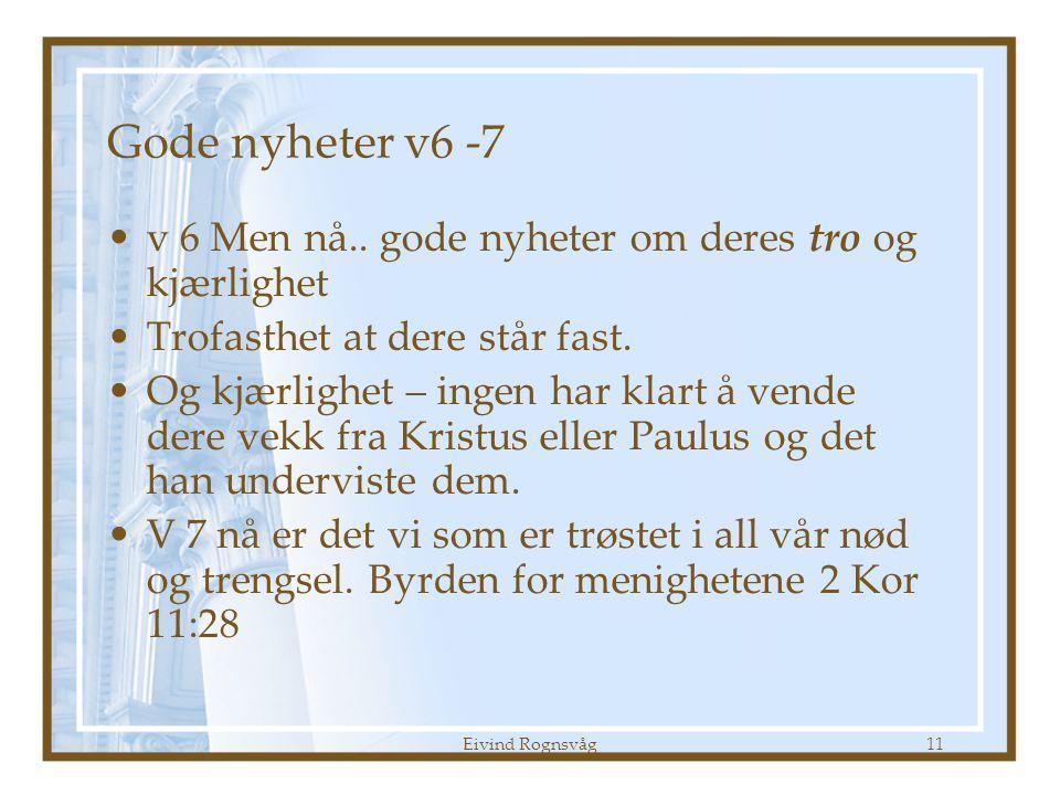 Gode nyheter v6 -7 v 6 Men nå.. gode nyheter om deres tro og kjærlighet. Trofasthet at dere står fast.