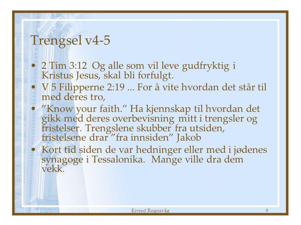 Trengsel v4-5 2 Tim 3:12 Og alle som vil leve gudfryktig i Kristus Jesus, skal bli forfulgt.