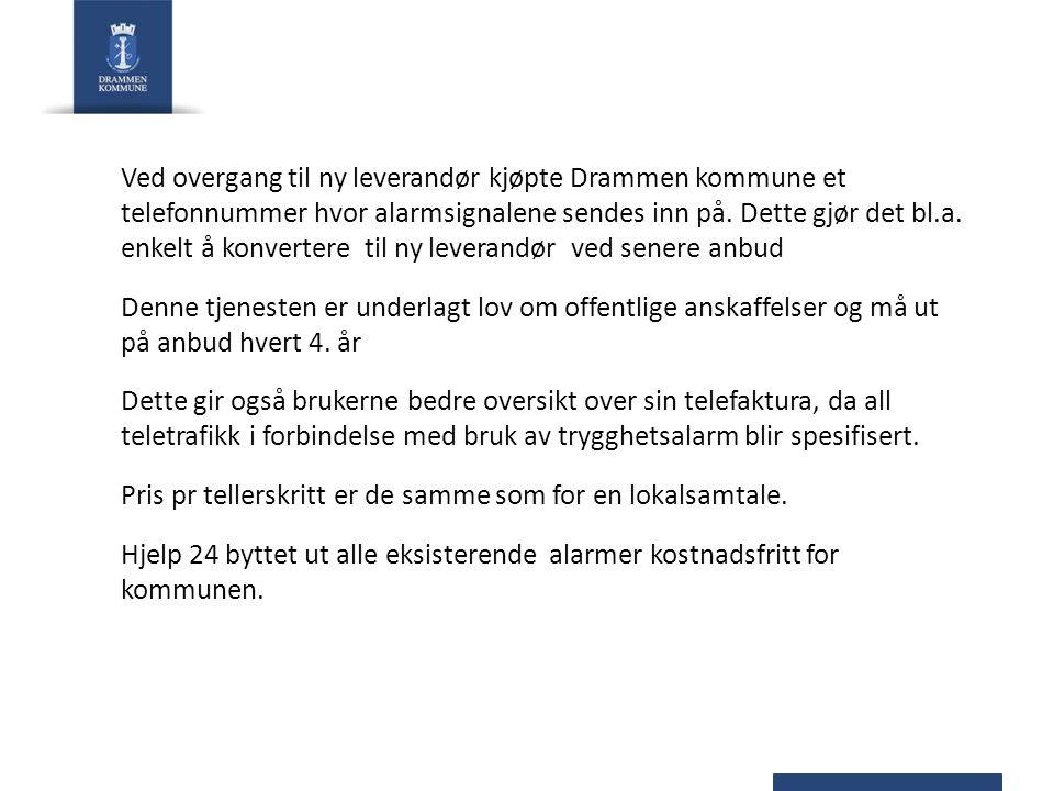 Ved overgang til ny leverandør kjøpte Drammen kommune et telefonnummer hvor alarmsignalene sendes inn på. Dette gjør det bl.a. enkelt å konvertere til ny leverandør ved senere anbud