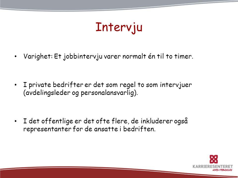 Intervju Varighet: Et jobbintervju varer normalt én til to timer.