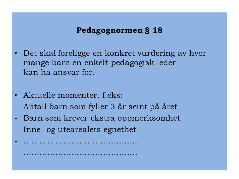 Pedagognormen § 18 Det skal foreligge en konkret vurdering av hvor mange barn en enkelt pedagogisk leder kan ha ansvar for.