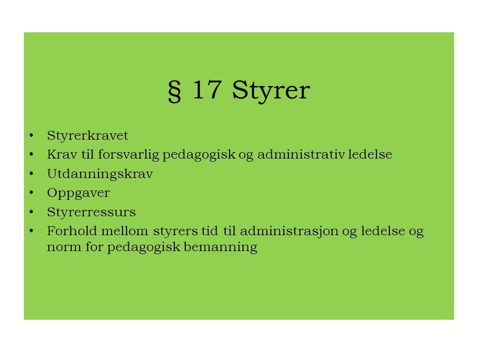 § 17 Styrer Styrerkravet. Krav til forsvarlig pedagogisk og administrativ ledelse. Utdanningskrav.