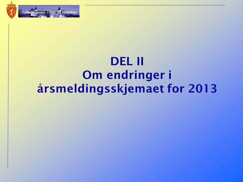 DEL II Om endringer i årsmeldingsskjemaet for 2013