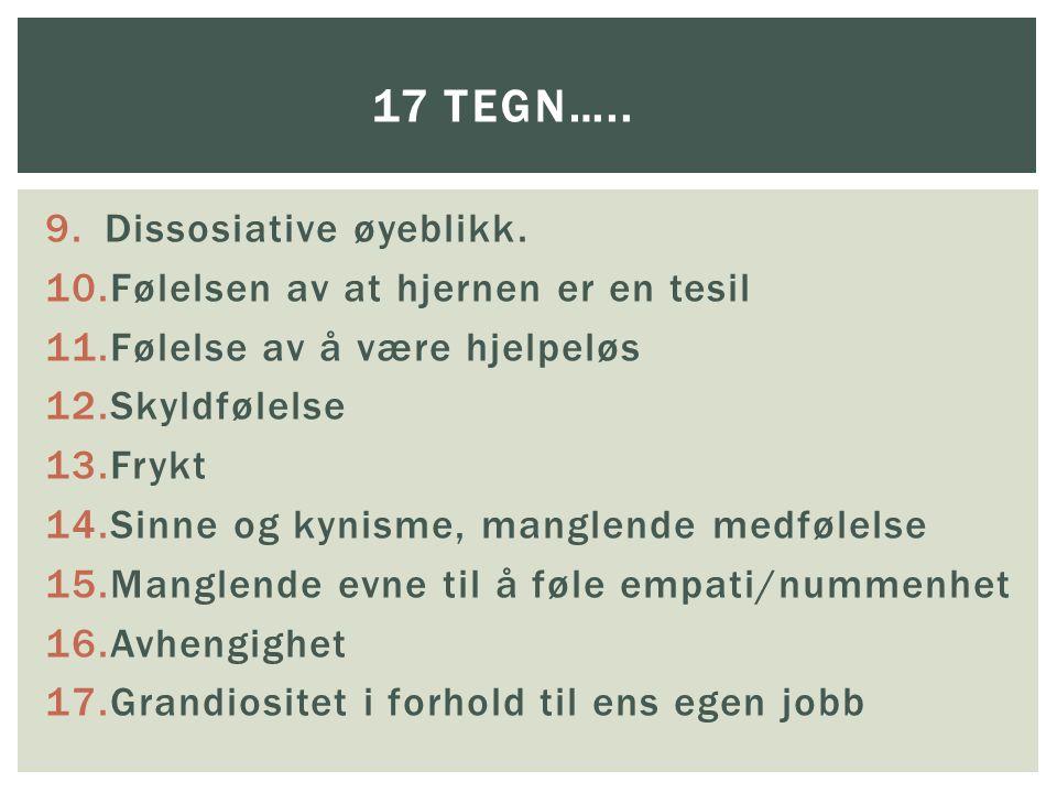 17 tegn….. Dissosiative øyeblikk. Følelsen av at hjernen er en tesil