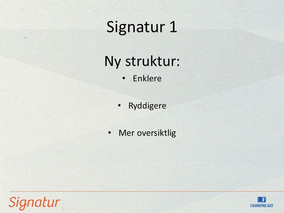 Signatur 1 Ny struktur: Enklere Ryddigere Mer oversiktlig