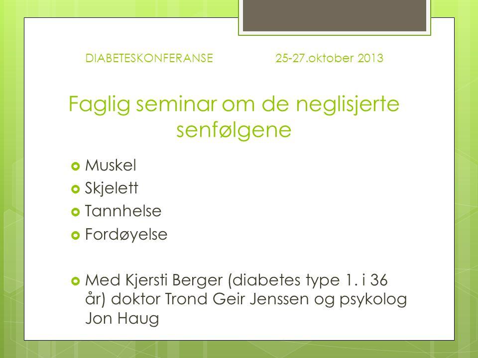 DIABETESKONFERANSE 25-27.oktober 2013 Faglig seminar om de neglisjerte senfølgene